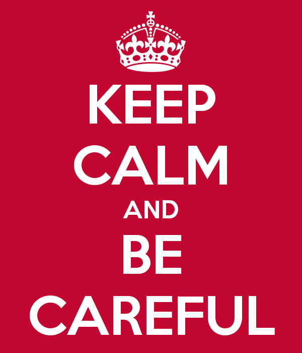 keep-calm-and-be-careful.png